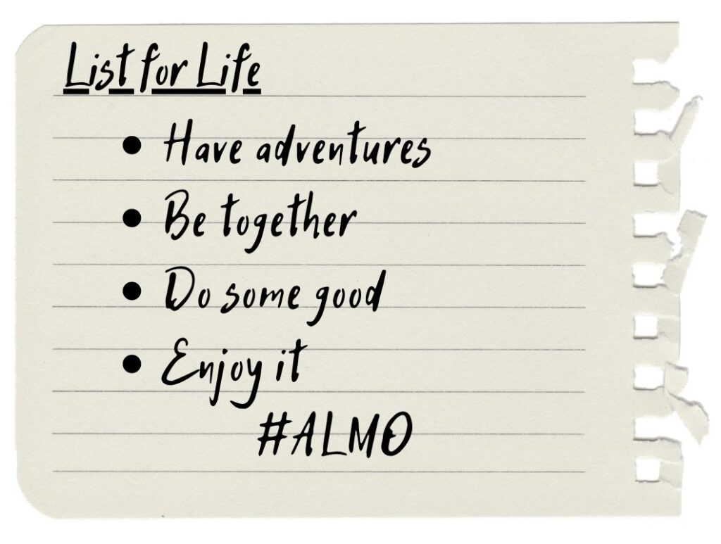 List for Life Have adventures Be together Do some good Enjoy it #ALMO